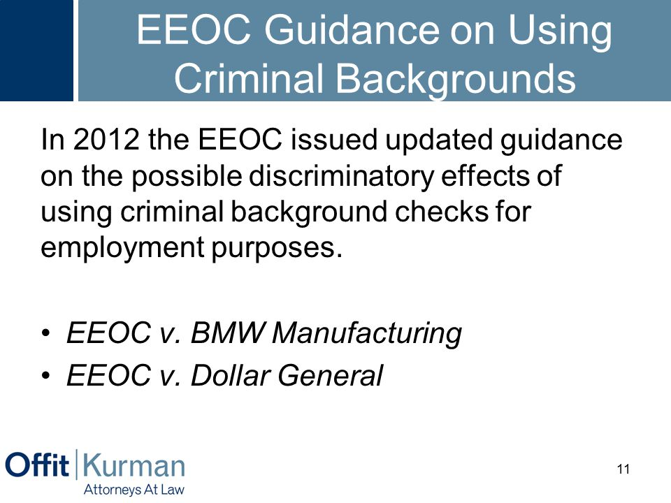 EEOC Guidance on Using Criminal Backgrounds In 2012 the EEOC issued updated guidance on the possible discriminatory effects of using criminal backgrou