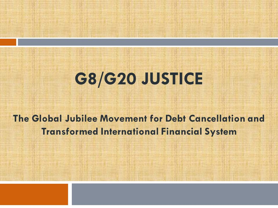 G8/G20 JUSTICE The Global Jubilee Movement for Debt Cancellation and Transformed International Financial System