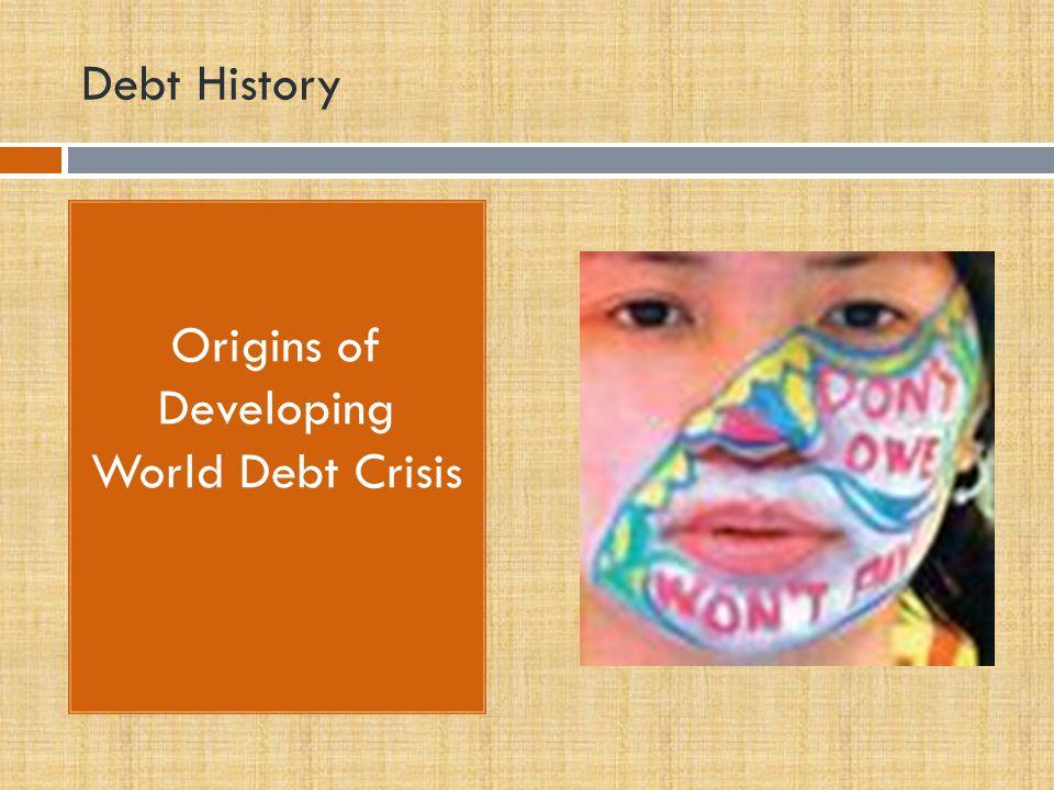 Debt History Origins of Developing World Debt Crisis