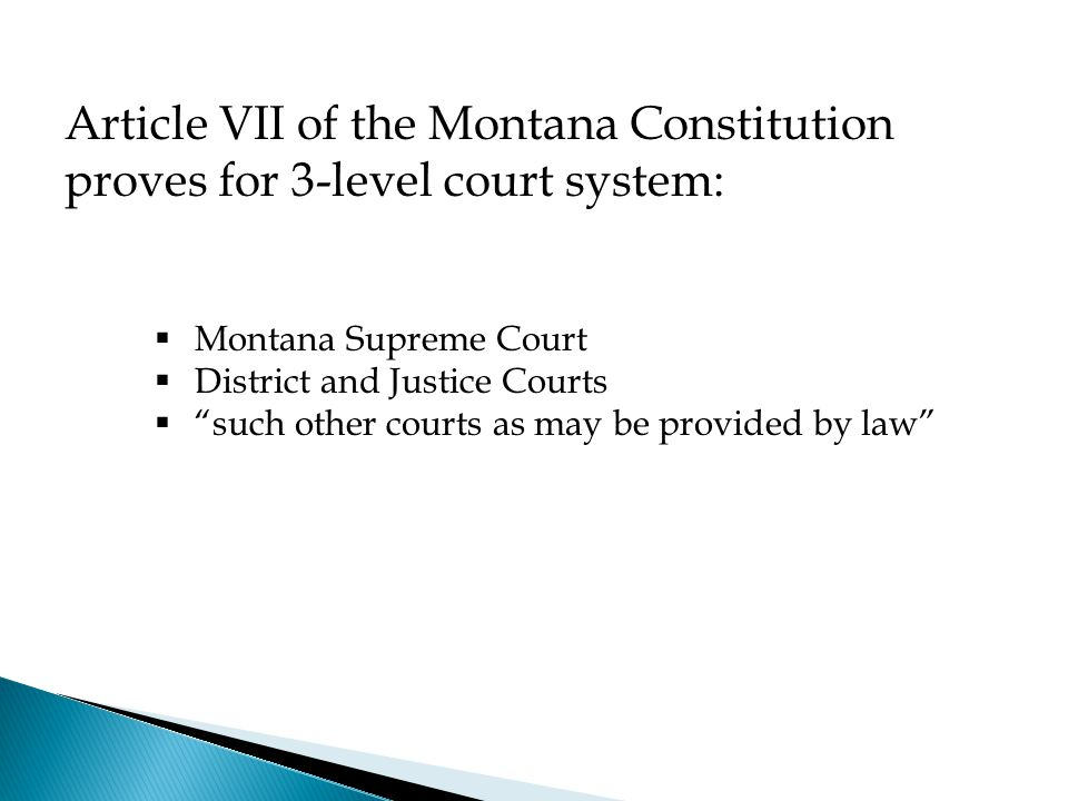" Montana Supreme Court  District and Justice Courts  ""such other courts as may be provided by law"" Article VII of the Montana Constitution proves f"