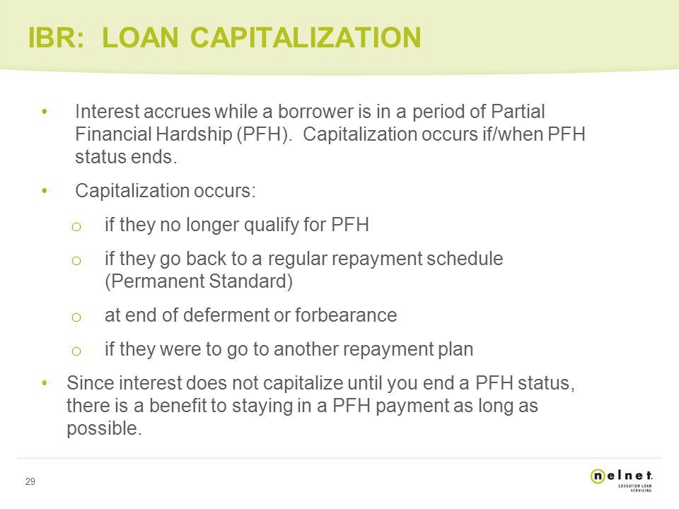 29 IBR: LOAN CAPITALIZATION Interest accrues while a borrower is in a period of Partial Financial Hardship (PFH).