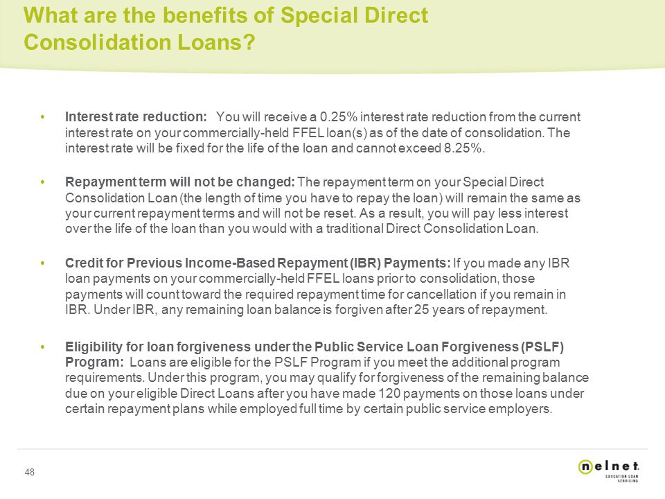 48 What are the benefits of Special Direct Consolidation Loans.