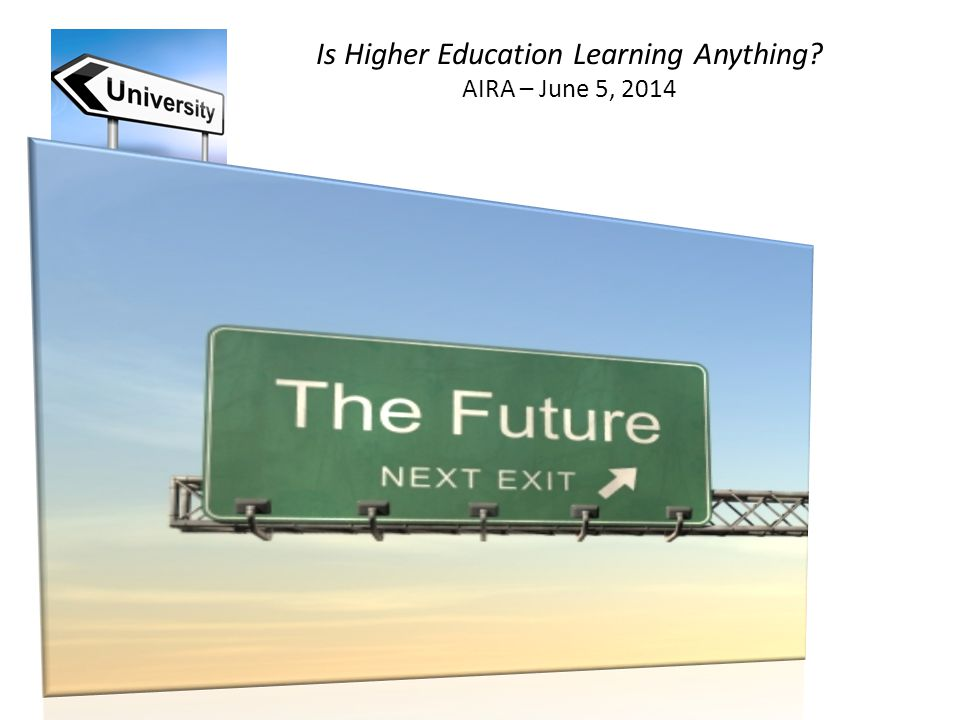 Is Higher Education Learning Anything AIRA – June 5, 2014