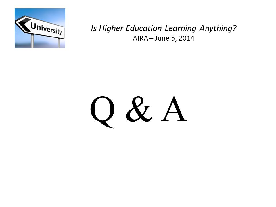 Is Higher Education Learning Anything AIRA – June 5, 2014 Q & A