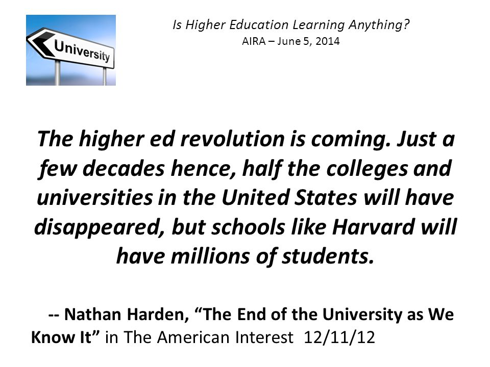 Is Higher Education Learning Anything. AIRA – June 5, 2014 The higher ed revolution is coming.