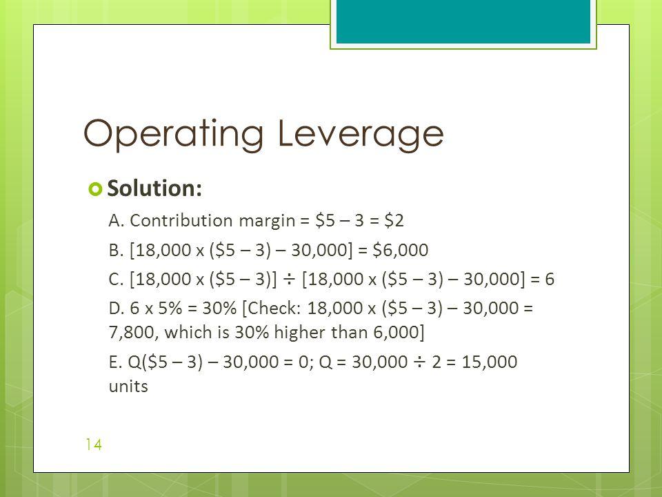 Solution: A.Contribution margin = $5 – 3 = $2 B.