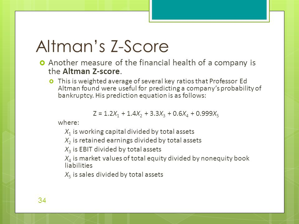  Another measure of the financial health of a company is the Altman Z-score.