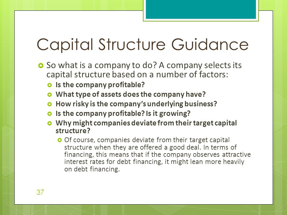  So what is a company to do? A company selects its capital structure based on a number of factors:  Is the company profitable?  What type of assets