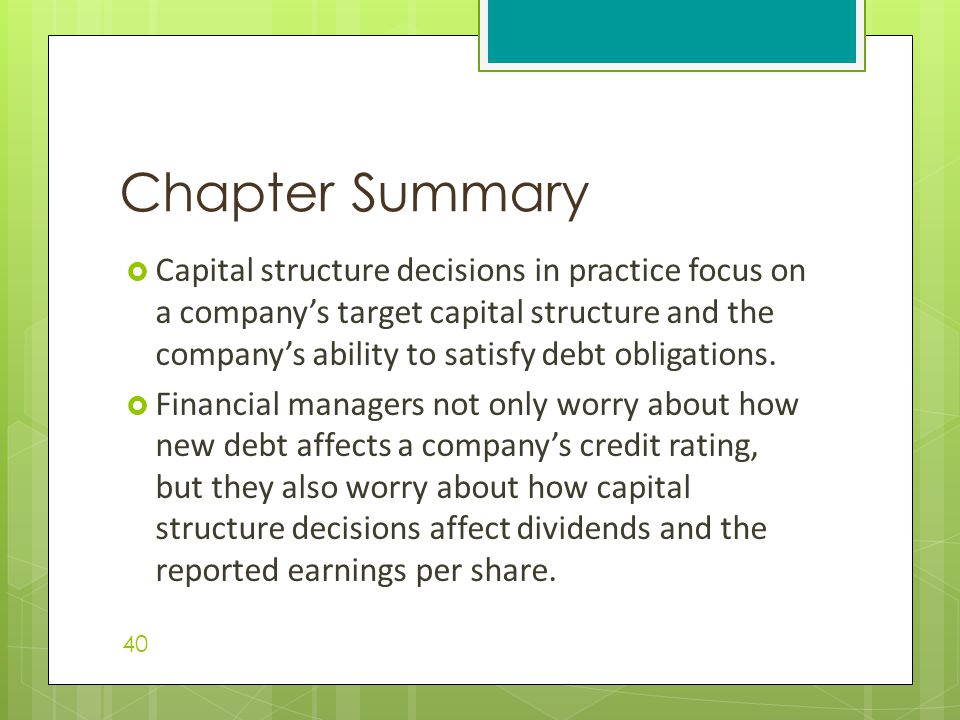  Capital structure decisions in practice focus on a company's target capital structure and the company's ability to satisfy debt obligations.  Finan