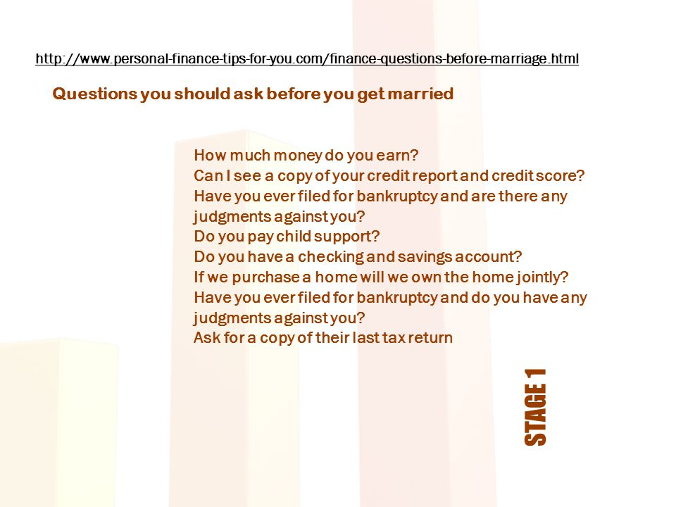 http://www.personal-finance-tips-for-you.com/finance-questions-before-marriage.html Questions you should ask before you get married How much money do you earn.