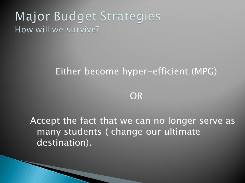 Either become hyper-efficient (MPG) OR Accept the fact that we can no longer serve as many students ( change our ultimate destination).