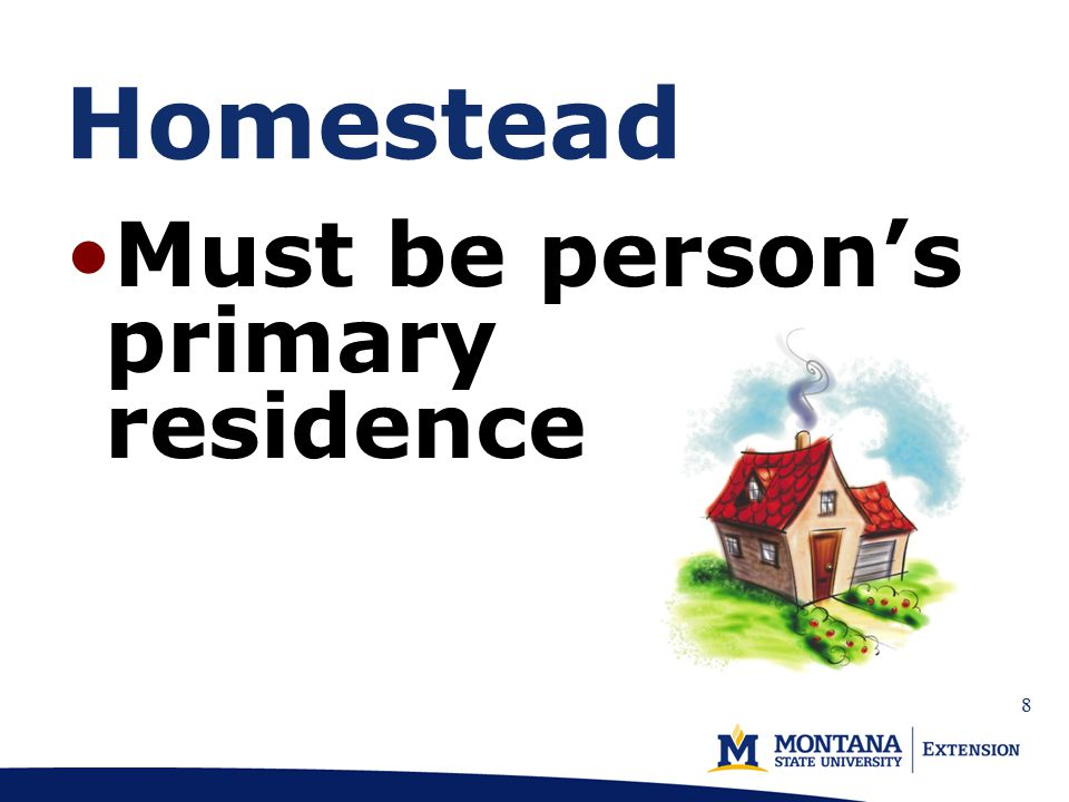 Homestead Must be person's primary residence 8