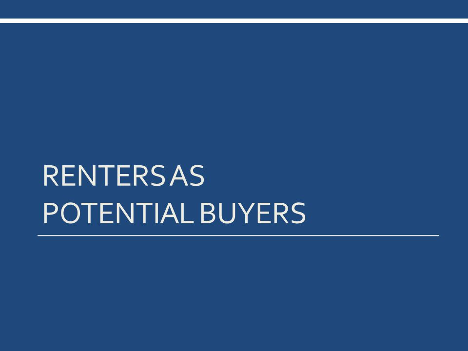 RENTERS AS POTENTIAL BUYERS