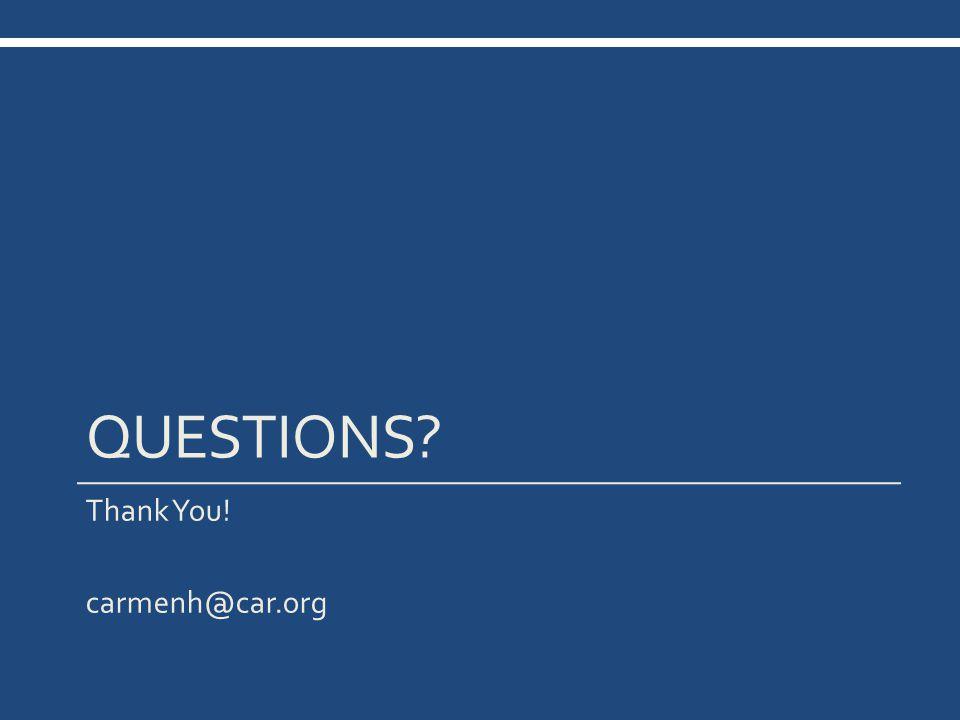 QUESTIONS Thank You! carmenh@car.org