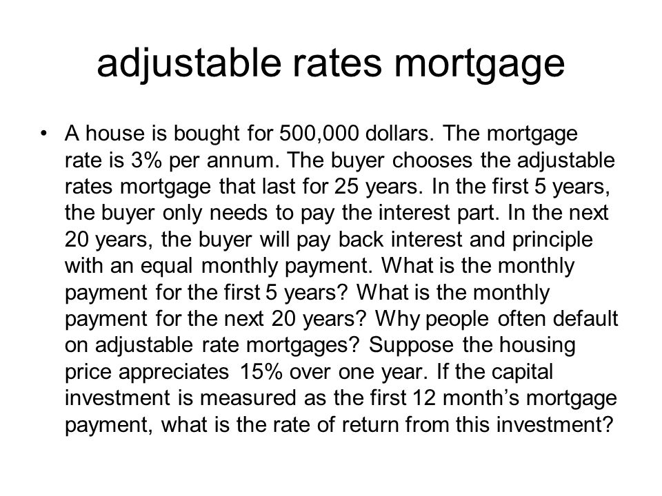 adjustable rates mortgage A house is bought for 500,000 dollars.