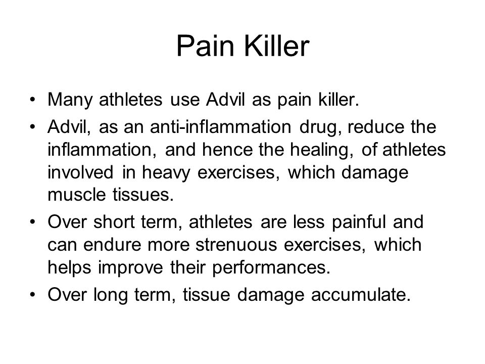 Pain Killer Many athletes use Advil as pain killer.