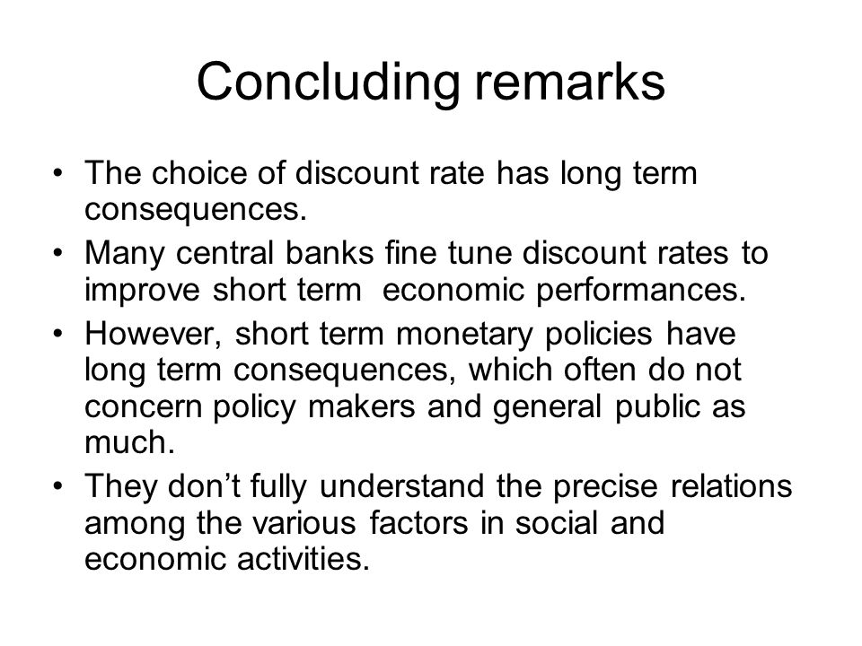 Concluding remarks The choice of discount rate has long term consequences.