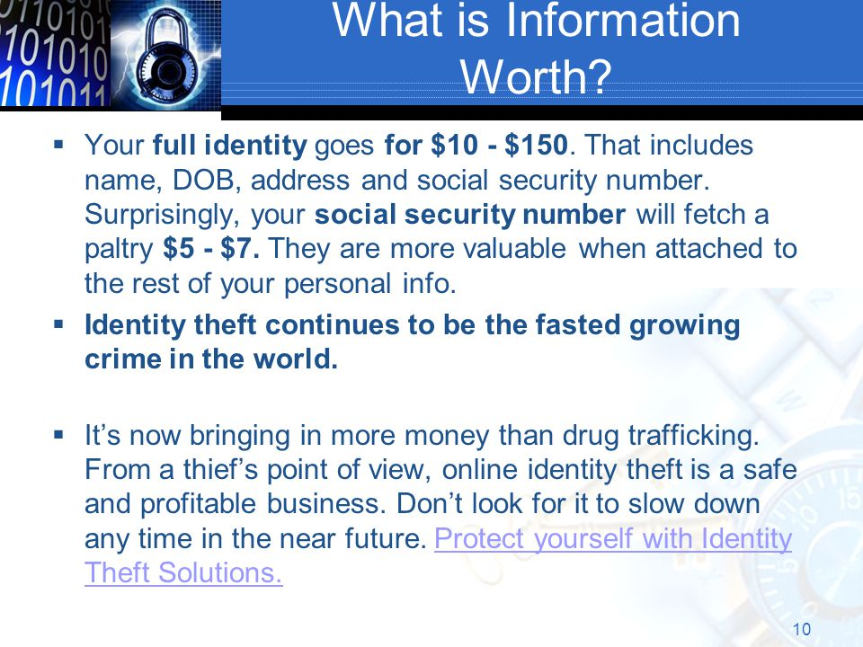 What is Information Worth. Your full identity goes for $10 - $150.