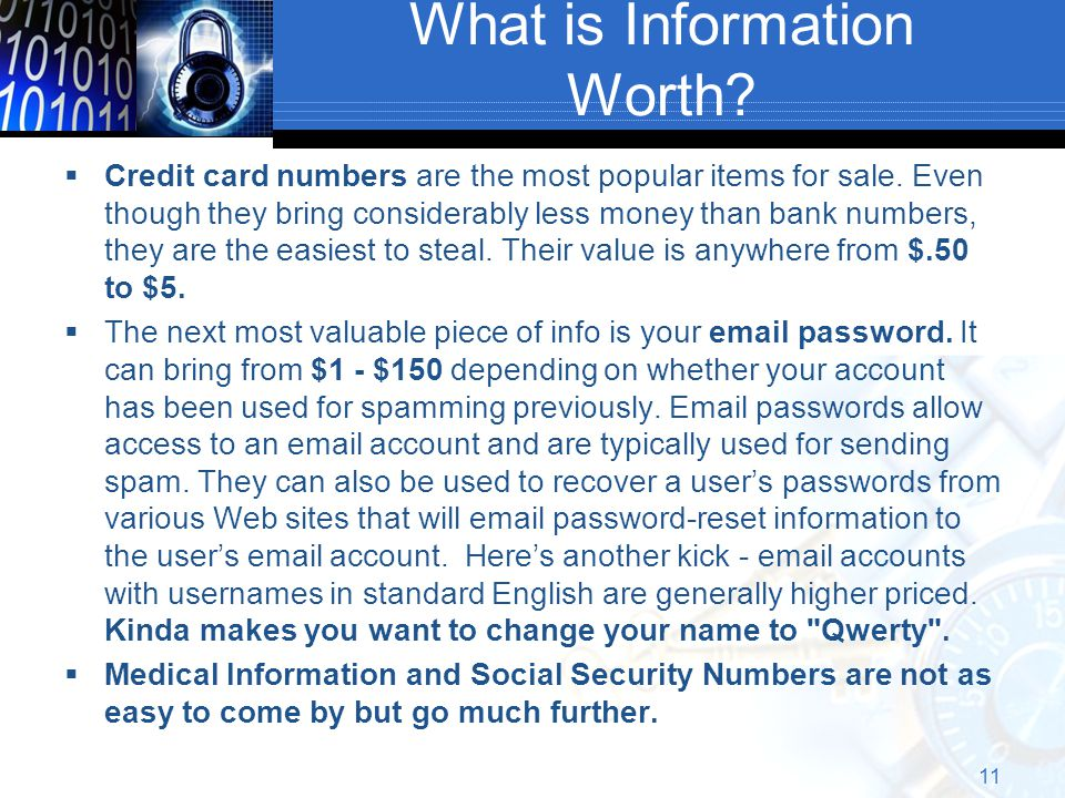 What is Information Worth. Credit card numbers are the most popular items for sale.