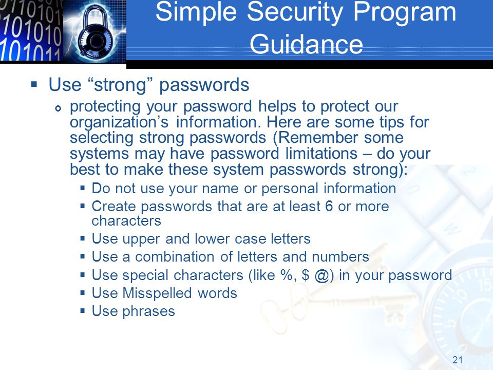 Simple Security Program Guidance  Use strong passwords  protecting your password helps to protect our organization's information.