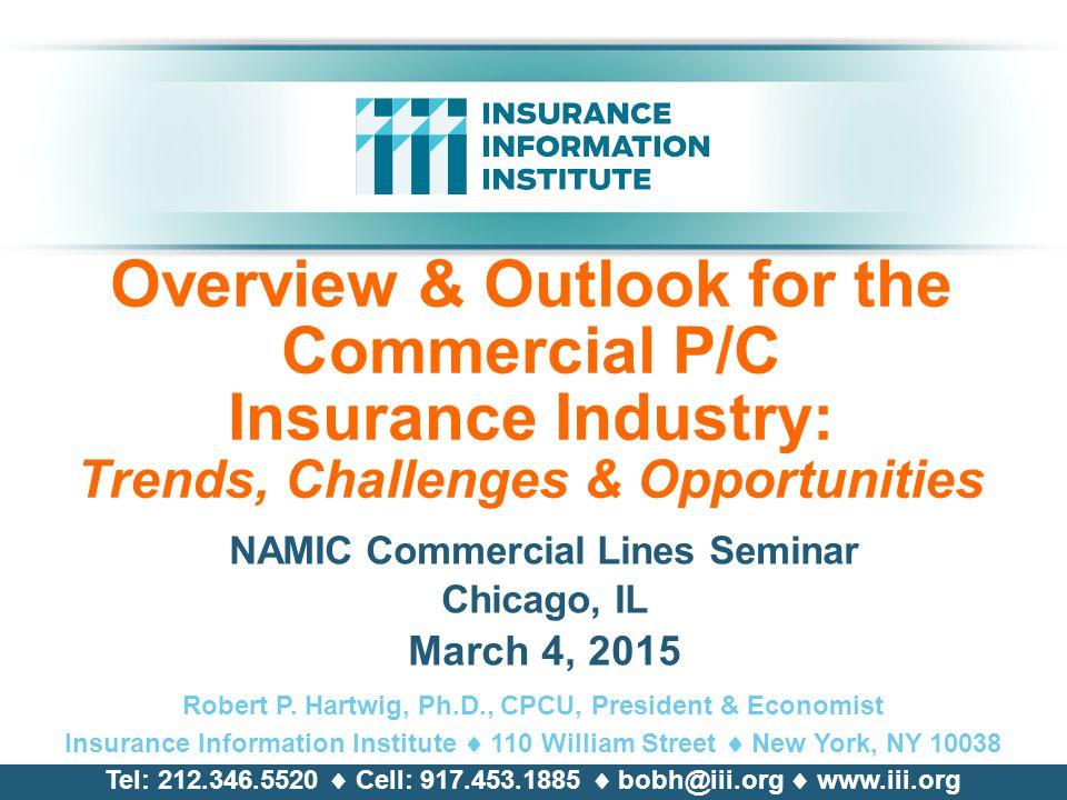 Overview & Outlook for the Commercial P/C Insurance Industry: Trends, Challenges & Opportunities NAMIC Commercial Lines Seminar Chicago, IL March 4, 2015 Robert P.