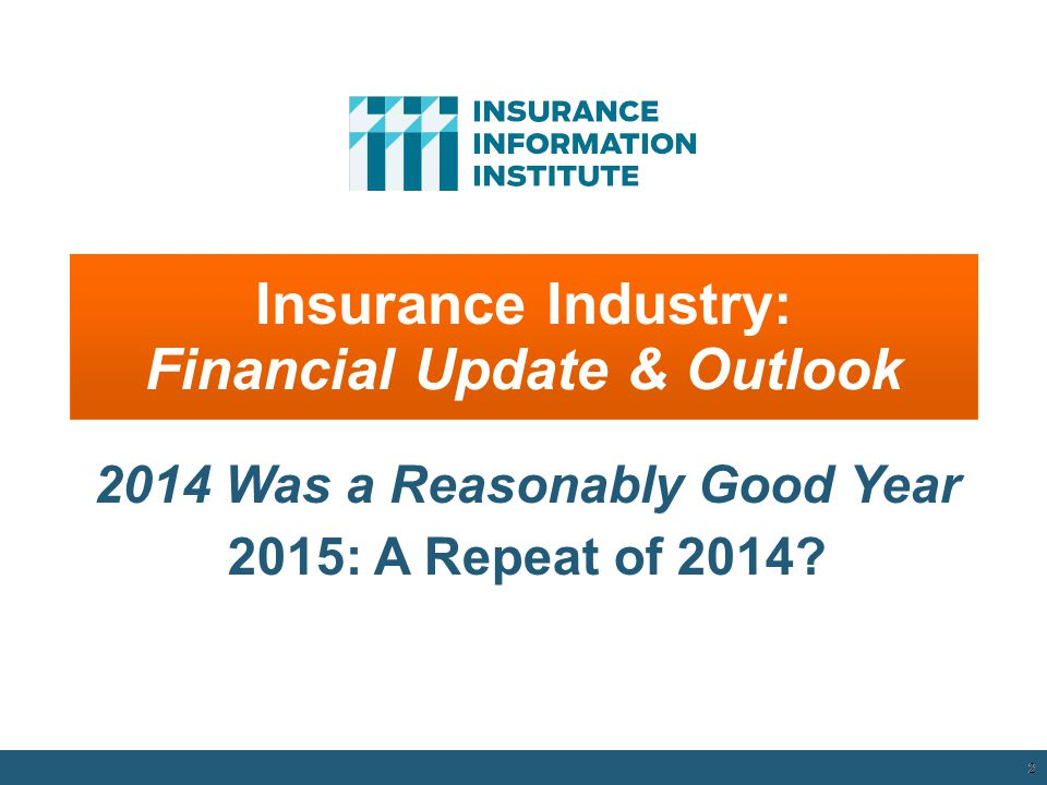 2 Insurance Industry: Financial Update & Outlook 2014 Was a Reasonably Good Year 2015: A Repeat of 2014.