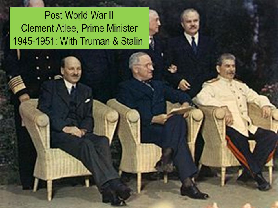Post World War II Clement Atlee, Prime Minister 1945-1951: With Truman & Stalin