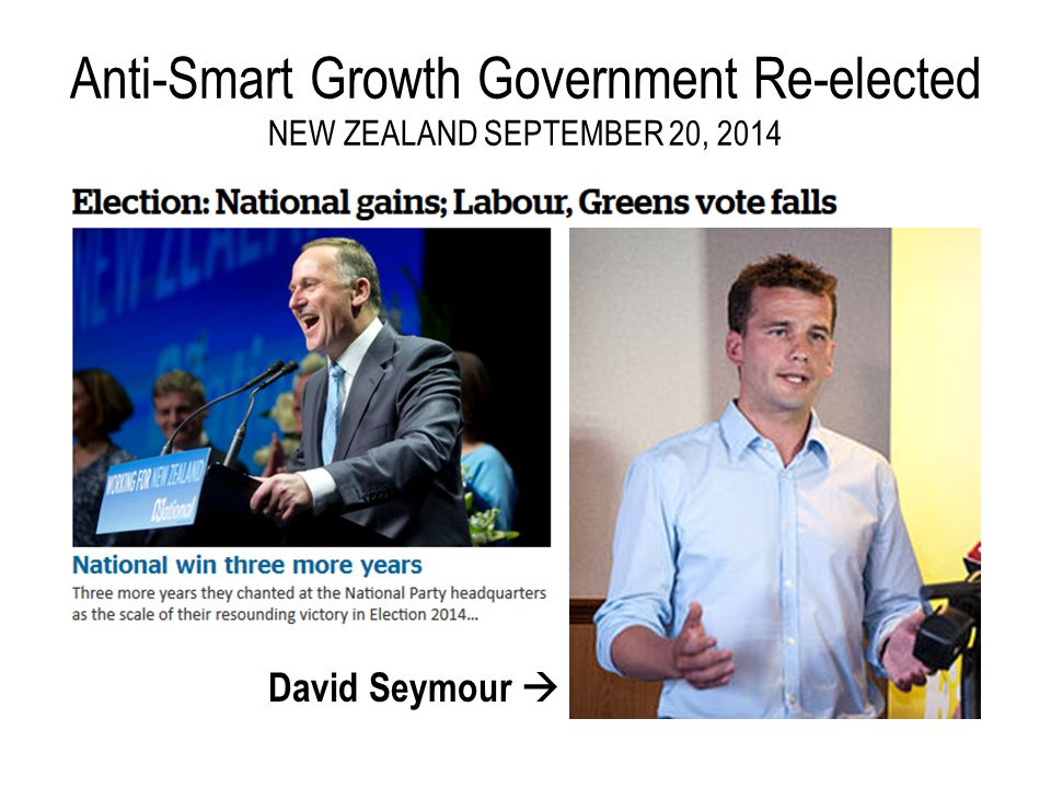 Anti-Smart Growth Government Re-elected NEW ZEALAND SEPTEMBER 20, 2014 David Seymour 