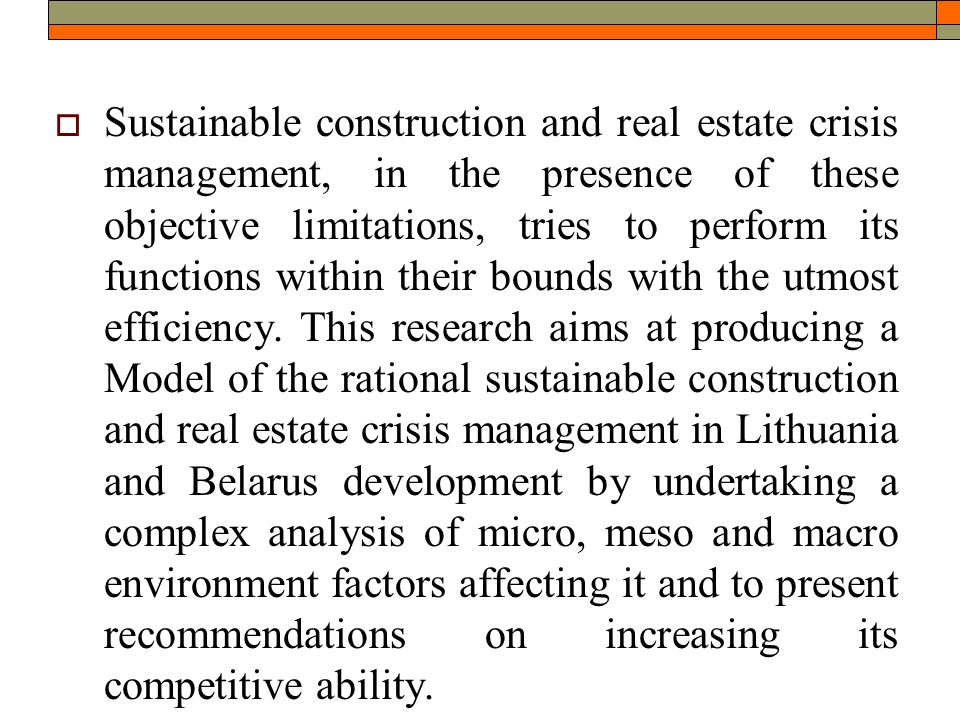  Sustainable construction and real estate crisis management, in the presence of these objective limitations, tries to perform its functions within their bounds with the utmost efficiency.