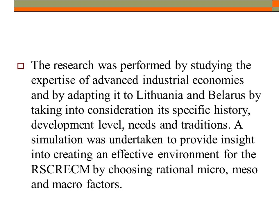  The research was performed by studying the expertise of advanced industrial economies and by adapting it to Lithuania and Belarus by taking into consideration its specific history, development level, needs and traditions.