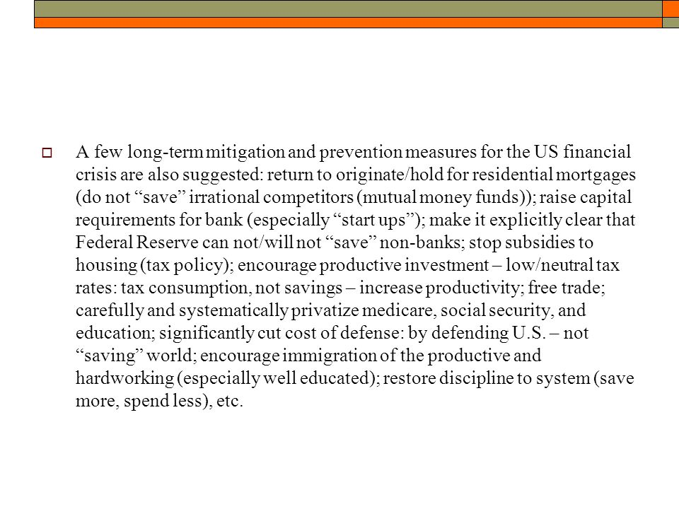  A few long-term mitigation and prevention measures for the US financial crisis are also suggested: return to originate/hold for residential mortgage