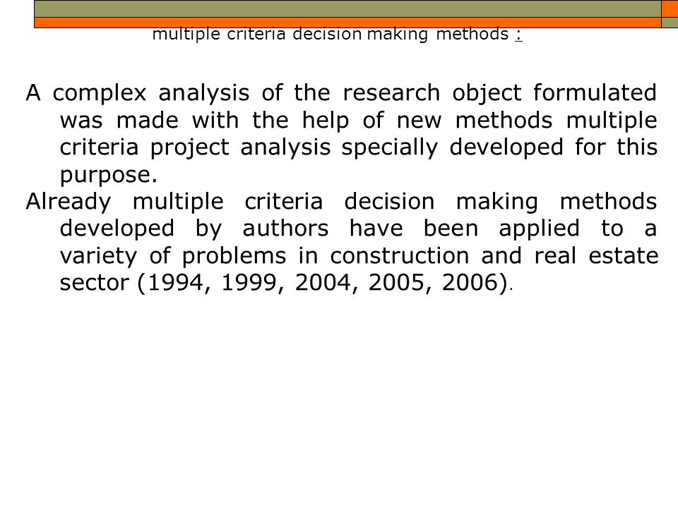 multiple criteria decision making methods : A complex analysis of the research object formulated was made with the help of new methods multiple criteria project analysis specially developed for this purpose.