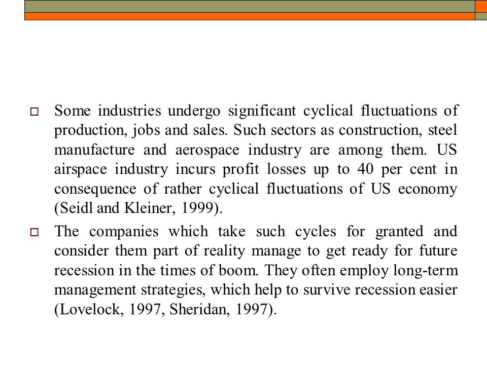  Some industries undergo significant cyclical fluctuations of production, jobs and sales.