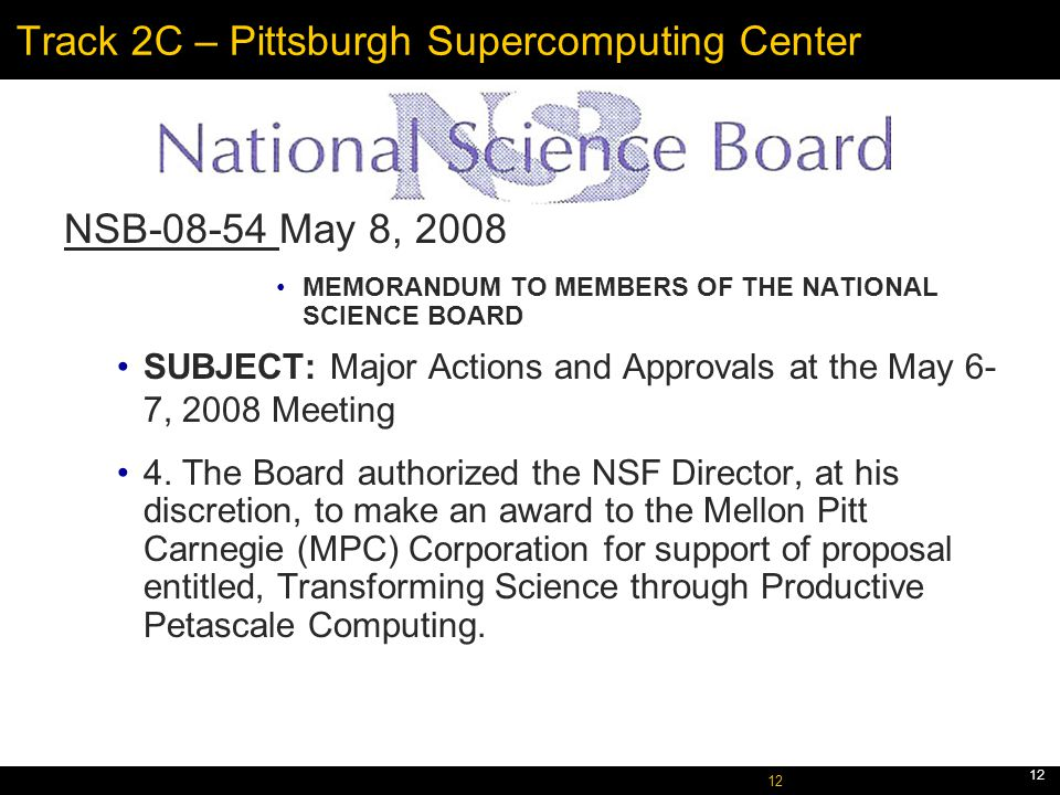 October 5, 2005 12 Track 2C – Pittsburgh Supercomputing Center NSB-08-54 May 8, 2008 MEMORANDUM TO MEMBERS OF THE NATIONAL SCIENCE BOARD SUBJECT: Major Actions and Approvals at the May 6- 7, 2008 Meeting 4.