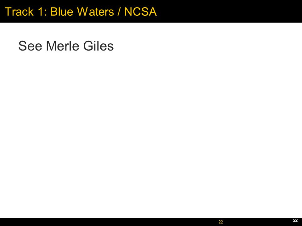 October 5, 2005 22 Track 1: Blue Waters / NCSA See Merle Giles