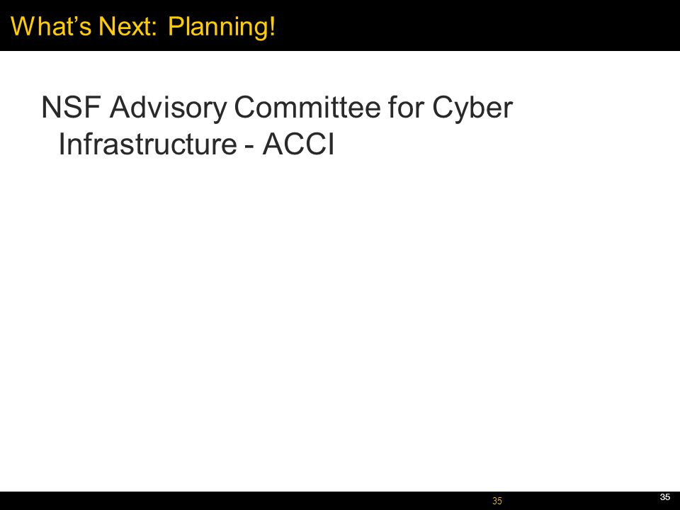 October 5, 2005 35 What's Next: Planning! NSF Advisory Committee for Cyber Infrastructure - ACCI