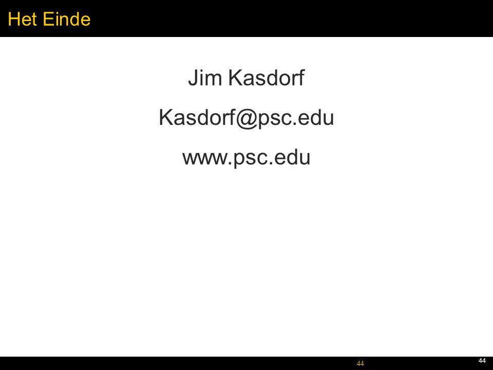 October 5, 2005 44 Het Einde Jim Kasdorf Kasdorf@psc.edu www.psc.edu