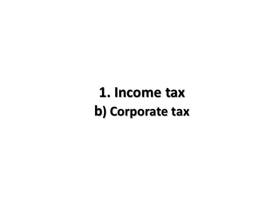 1. Income tax b ) Corporate tax