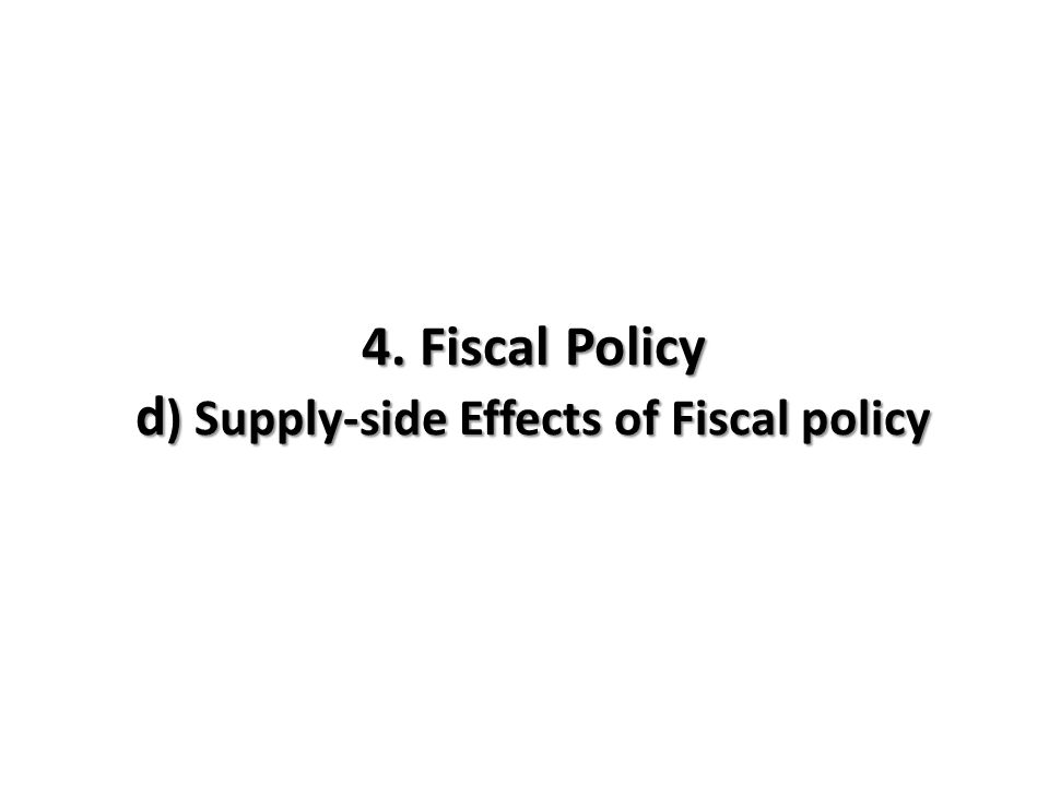 4. Fiscal Policy d ) Supply-side Effects of Fiscal policy