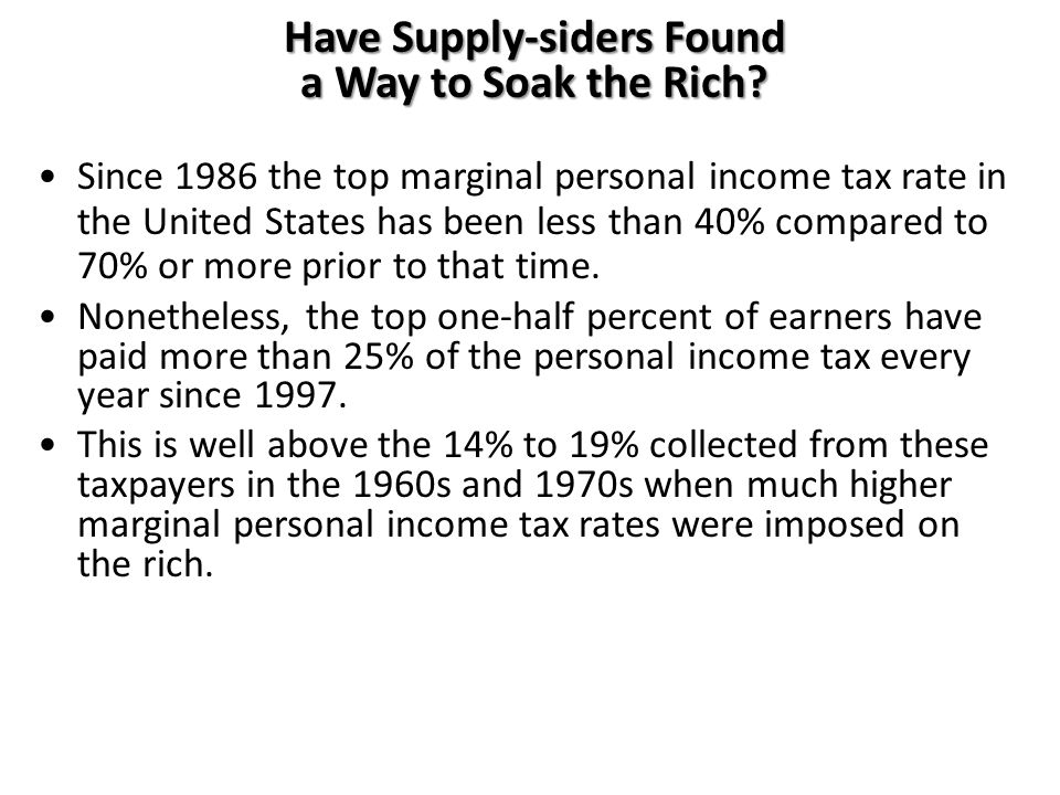 Have Supply-siders Found a Way to Soak the Rich? Since 1986 the top marginal personal income tax rate in the United States has been less than 40% comp