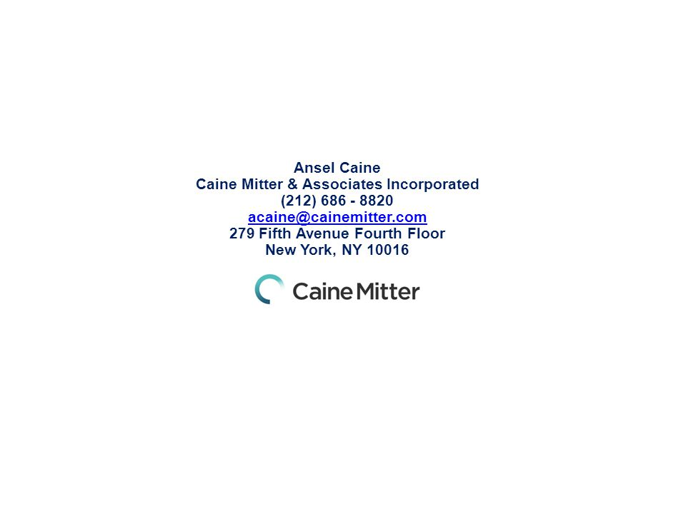 Ansel Caine Caine Mitter & Associates Incorporated (212) 686 - 8820 acaine@cainemitter.com 279 Fifth Avenue Fourth Floor New York, NY 10016