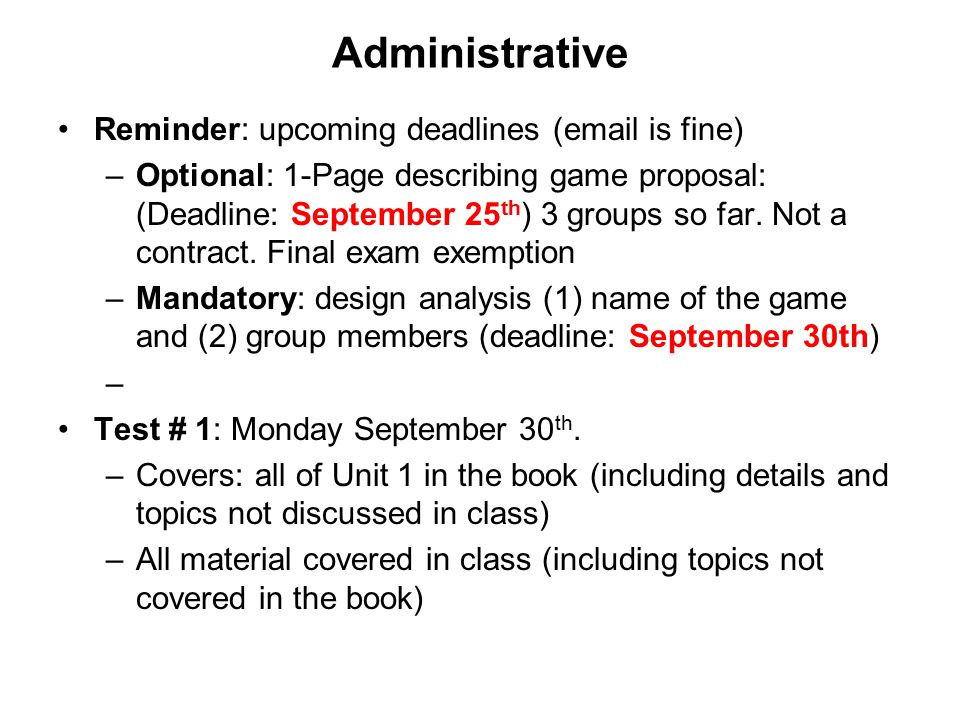 Administrative Reminder: upcoming deadlines (email is fine) –Optional: 1-Page describing game proposal: (Deadline: September 25 th ) 3 groups so far.