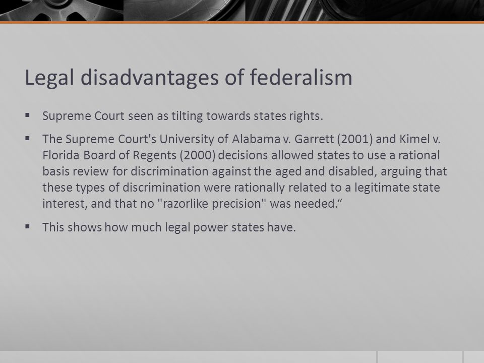 Legal disadvantages of federalism  Supreme Court seen as tilting towards states rights.