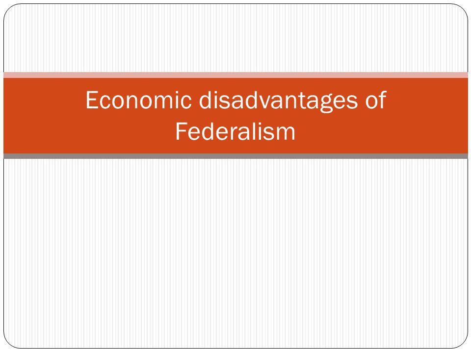 Economic disadvantages of Federalism
