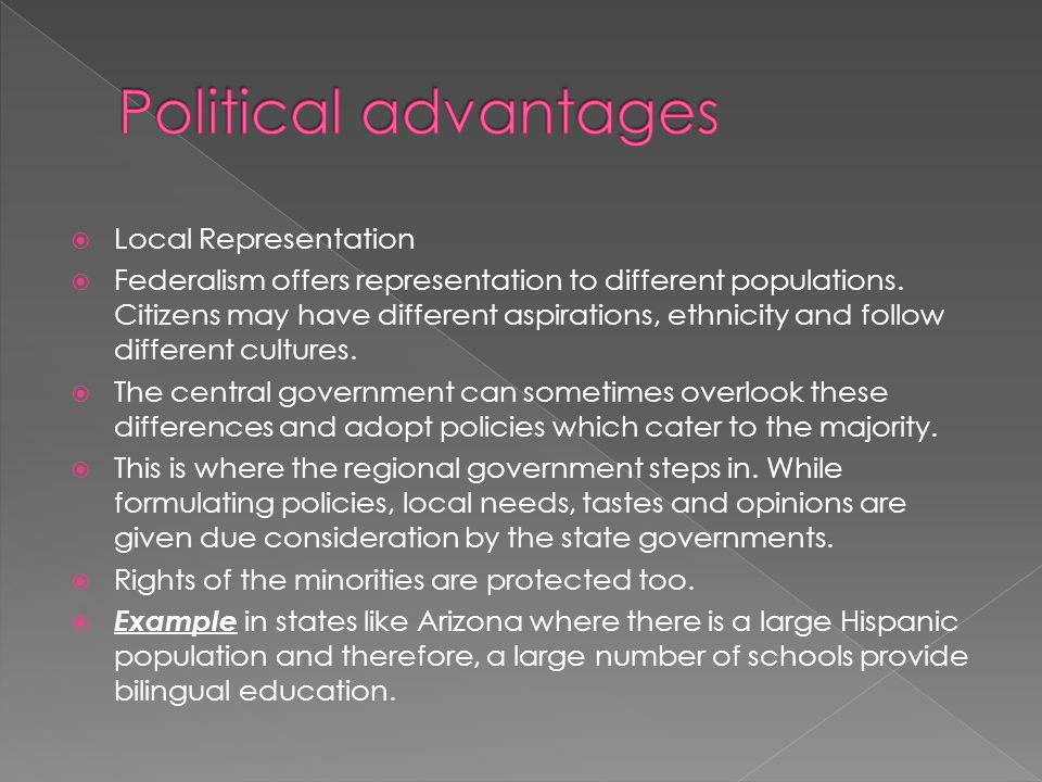  Local Representation  Federalism offers representation to different populations.