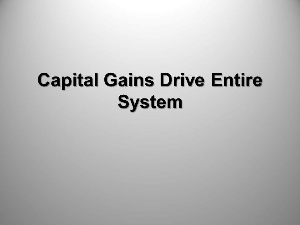Capital Gains Drive Entire System