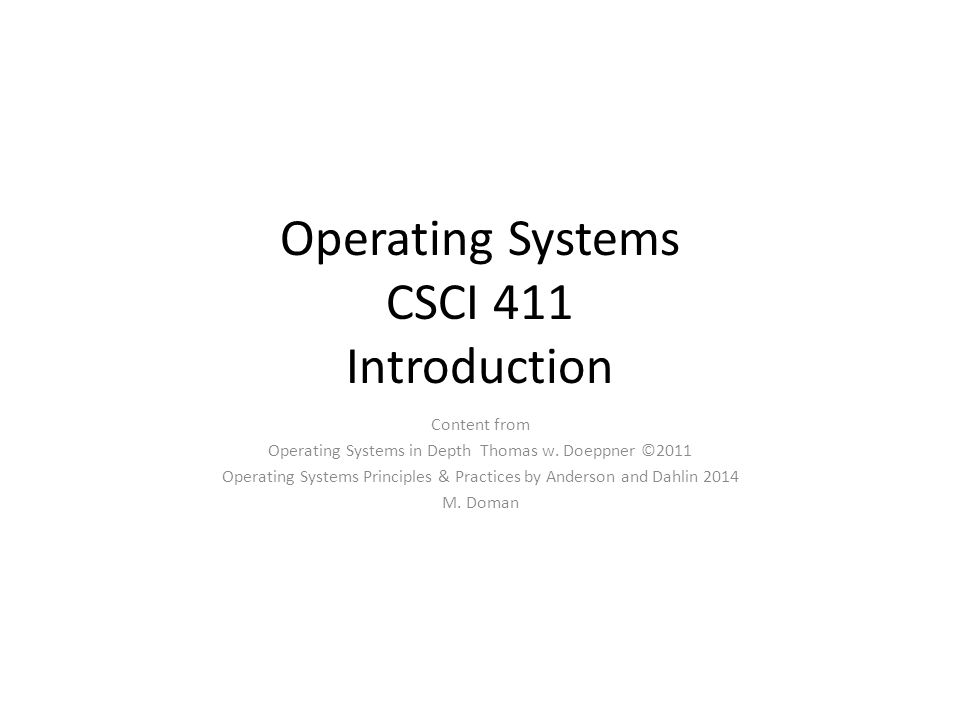 Operating Systems CSCI 411 Introduction Content from Operating Systems in Depth Thomas w.