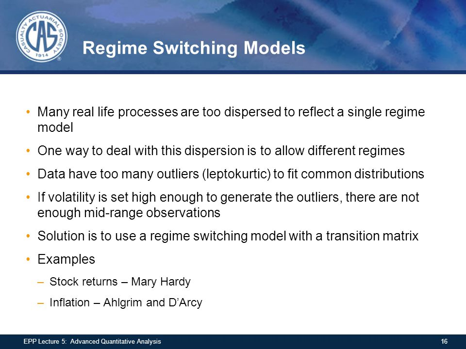 Regime Switching Models Many real life processes are too dispersed to reflect a single regime model One way to deal with this dispersion is to allow d