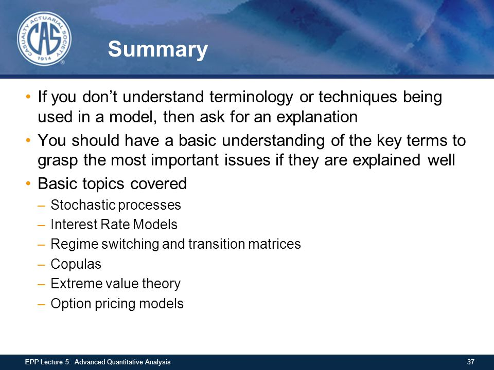 Summary 37EPP Lecture 5: Advanced Quantitative Analysis If you don't understand terminology or techniques being used in a model, then ask for an expla