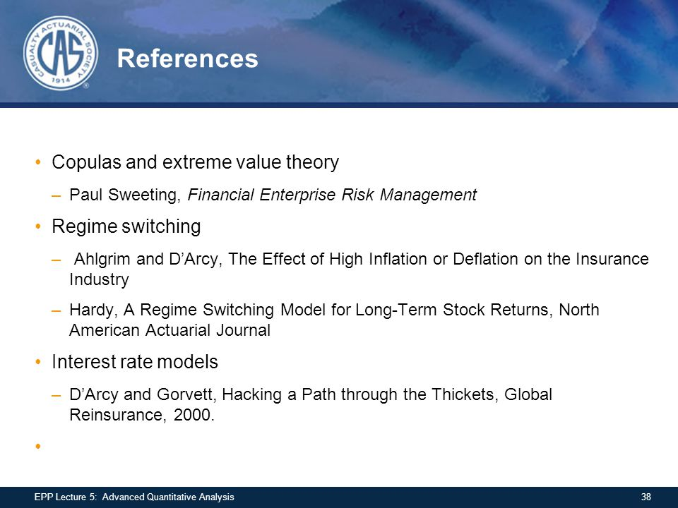 References Copulas and extreme value theory –Paul Sweeting, Financial Enterprise Risk Management Regime switching – Ahlgrim and D'Arcy, The Effect of